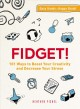 Go to record Fidget! : 101 ways to boost your creativity and decrease y...